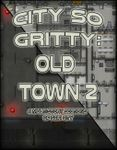 RPG Item: City so Gritty: Old Town 2