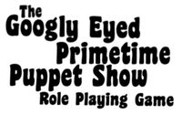 RPG: The Googly Eyed Primetime Puppet Show Role Playing Game