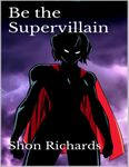 RPG Item: Choose Your Own Pleasure #6: Be the Supervillain