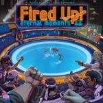 Board Game: FIRED UP! Eternal Moments