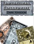 RPG Item: Fantastical Currencies: Dark Kingdom Edition
