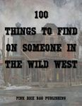 RPG Item: 100 Things to Find on Someone in the Wild West