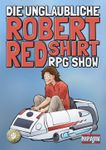 RPG Item: Die unglaubliche Robert Redshirt RPG Show