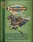RPG Item: Pathfinder Society Scenario 3-18: The God's Market Gamble