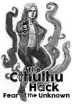 RPG Item: The Cthulhu Hack: Fear of the Unknown
