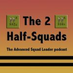 Podcast: The 2 Half-Squads: Advanced Squad Leader Podcast