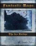 RPG Item: Fantastic Maps: The Ice Bridge