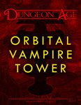 RPG Item: Dungeon Age: Orbital Vampire Tower (LL)