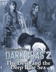 RPG Item: Chronicles of Darkness: Dark Eras 2: The Devil and the Deep Blue Sea