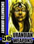 RPG Item: Enchanted Armory: Uranoian Weapons