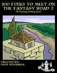 RPG Item: 100 Folks to Meet on the Fantasy Road 2