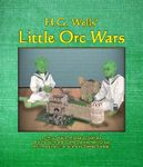 Board Game: H.G. Wells' Little Orc Wars