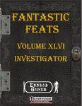 RPG Item: Fantastic Feats Volume 46: Investigator