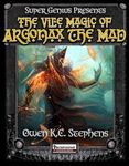 RPG Item: Super Genius Presents: The Vile Magic of Argonax the Mad