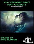 RPG Item: 100 Overheard Space Port Chatter 6