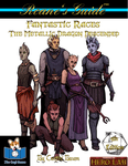 RPG Item: Rcane's Guide to Fantastic Races: The Metallic Dragon Descended (5E)