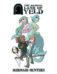 RPG Item: The Magical Land Of Yeld: Mermaid Hunters
