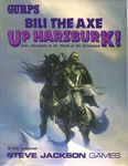 RPG Item: GURPS Bili The Axe: Up Harzburk!