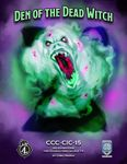 RPG Item: CCC-CIC-15: Den of the Dead Witch