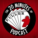 Podcast: The 20 Minutes of Filler Podcast