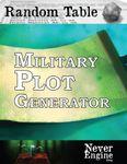 RPG Item: Random Table: Military Plot Generator