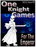 RPG Item: One Knight Games Vol. 2, Issue 02: For the Emperor