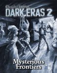 RPG Item: Chronicles of Darkness: Dark Eras 2: Mysterious Frontiers