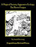 RPG Item: A Magical Society Aggressive Ecology: The Slaver Fungus