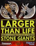 RPG Item: Larger Than Life 3: Stone Giants