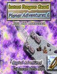 RPG Item: Instant Dungeon Crawl: Planar Adventures 6