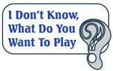 Board Game: I Don't Know, What Do You Want to Play?