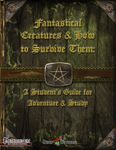 RPG Item: Fantastical Creatures & How to Survive Them: A Student's Guide for Adventure and Study