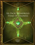 RPG Item: Six Pack: Wondrous Items of Silliness (PFRPG)