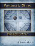 RPG Item: Fantastic Maps: Amphitheatre