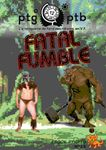 RPG Item: Places to Go, People to Be No 13: Fatal Fumble