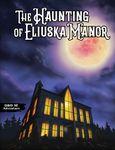 RPG Item: The Haunting of Eliuska Manor (5E)