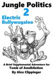 RPG Item: Jungle Politics 2: Electric Bullywugaloo