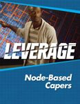 RPG Item: Leverage Companion 08: Node-Based Capers