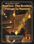 RPG Item: Christopher Clark's Bastion: The Border Village of Namar