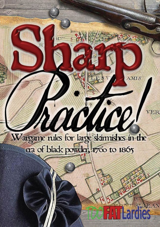 Sharp Practice: Wargame Rules for Large Skirmishes in the Era of Black Powder, 1700 to 1865
