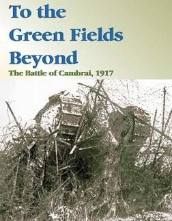 To the Green Fields Beyond: The Battle of Cambrai, 1917