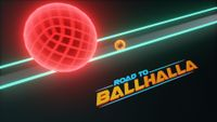 Video Game: Road to Ballhalla