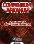RPG Item: Compendium Arkanum Volume 07: 6th-Level Spells