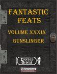 RPG Item: Fantastic Feats Volume 39: Gunslinger