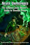 RPG Item: Never Unprepared: The Complete Game Master's Guide to Session Prep