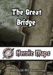 RPG Item: Heroic Maps: The Great Bridge