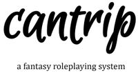 RPG: Cantrip - A Fantasy Roleplaying System