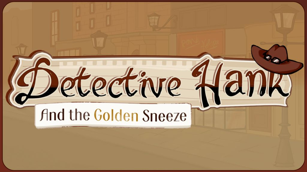Video Game: Detective Hank and the Golden Sneeze