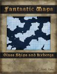 RPG Item: Fantastic Maps: Glass Ships and Icebergs