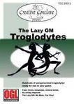 RPG Item: The Lazy GM: Troglodytes